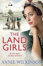 The Land Girls - Annie Wilkinson
