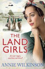 The Land Girls - Annie Wilkinson