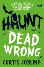 Haunt : Dead Wrong - Curtis Jobling