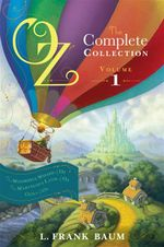 Oz, the Complete Collection Volume 1 : Wonderful Wizard of Oz; Marvelous Land of Oz; Ozma of Oz - L. Frank Baum