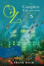 Oz, the Complete Collection Volume 5 : The Magic of Oz; Glinda of Oz, The Royal Book of Oz  - L. Frank Baum