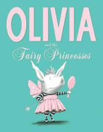 Olivia and the Fairy Princesses - Ian Falconer