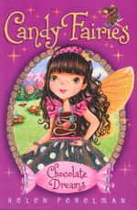 Chocolate Dreams : Candy Fairies Series : Book 1 - Helen Perelman
