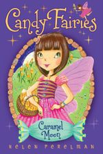 Caramel Moon : Candy Fairies Series : Book 3 - Helen Perelman