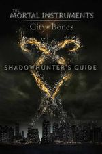 Shadowhunter's Guide : City of Bones - Mimi O'Connor