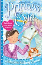Princess Evie : the Unicorn Riding Camp - Sarah KilBride