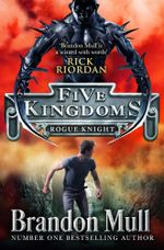 Five Kingdoms : Rogue Knight - Brandon Mull