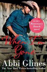 When I'm Gone : Rosemary Beach : Book 10 - Abbi Glines
