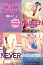 The Fallen Too Far Trilogy : Includes Fallen Too Far, Never Too Far and Forever Too Far - Abbi Glines
