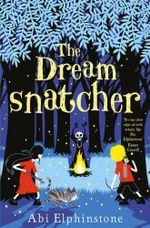 The Dreamsnatcher - Abi Elphinstone
