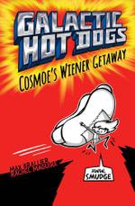 Galactic Hotdogs : Cosmoe's Wiener Getaway - Max Brallier