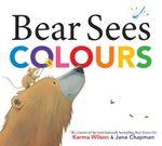 Bear Sees Colours - Karma Wilson