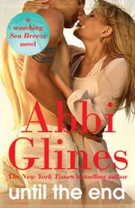 Until The End : A Sea Breeze Novel - Abbi Glines