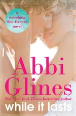 While it Lasts : Sea Breeze Series : Book 3 - Abbi Glines