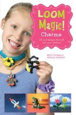 Loom Magic Charms! : 25 Cool Designs That Will Rock Your Rainbow - John McCann