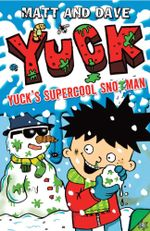 Yuck's Supercool Snotman - Matt and Dave