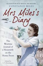 Mrs Miles's Diary : The Wartime Journal of a Housewife on the Home Front