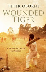 Wounded Tiger : The History of Cricket in Pakistan - Peter Oborne