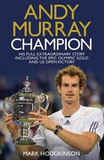 Andy Murray Champion : His Full Extraordinary Story Including the Epic Olympic Gold and US Open Victory - Mark Hodgkinson