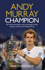 Andy Murray: Champion : The Full Extraordinary Story - Mark Hodgkinson