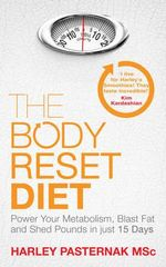 The Body Reset Diet : Power Your Metabolism, Blast Fat and Shed Pounds in Just 15 Days - Harley Pasternak