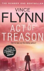 Act of Treason  : Can He Take Out The Enemy Within - Vince Flynn