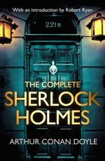 The Complete Sherlock Holmes : with an introduction from Robert Ryan - Arthur Conan Doyle