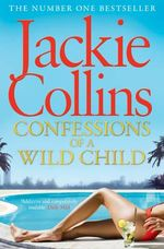 Confessions of a Wild Child - Jackie Collins