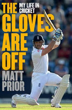 The Gloves are Off : My Life in Cricket - Matt Prior