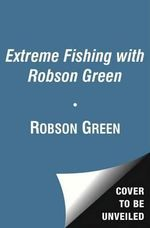 Extreme Fishing with Robson Green - Robson Green