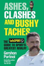 Ashes, Clashes and Bushy 'Taches : The Talksport Guide to Sport's Greatest Rivalry - Gershon Portnoi