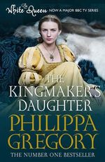 The Kingmaker's Daughter - Philippa Gregory