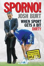Sporno! : When Sport Gets a Bit Naughty - Josh Burt