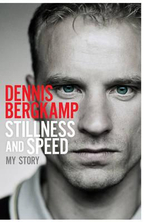 Stillness and Speed : My Story - Dennis Bergkamp