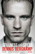 Stillness and Speed : My Story - Dennis Bergkamp