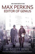 Max Perkins : Editor of Genius - A. Scott Berg