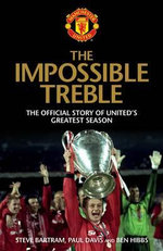 The Impossible Treble : The Official Story of United's Greatest Season - Steve Bartram