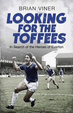 Looking for the Toffees : Everton in the Last Season of English Football - Brian Viner