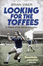 Looking for the Toffees : In Search of the Heroes of Everton - Brian Viner