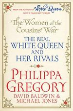 The Women of the Cousins' War : The Real White Queen and Her Rivals - Philippa Gregory