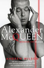 Alexander McQueen : Beneath the Blood - Andrew Wilson