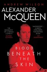Alexander McQueen : Blood Beneath the Skin - Andrew Wilson
