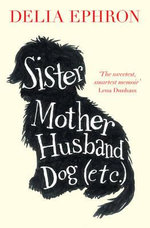Sister Mother Husband Dog (Etc) - Delia Ephron