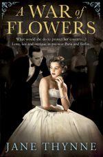 A War of Flowers - Jane Thynne