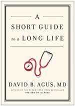 A Short Guide to a Long Life - David B Agus
