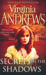Secrets in the Shadows : She'll find the truth deep inside herself... - Virginia Andrews