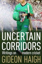 Uncertain Corridors : The Changing World of Cricket - Gideon Haigh