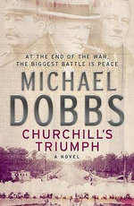 Churchill's Triumph - Michael Dobbs