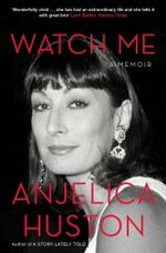 Watch Me : A Memoir - Anjelica Huston