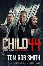 Child 44 : Film Tie-In - Tom Rob Smith